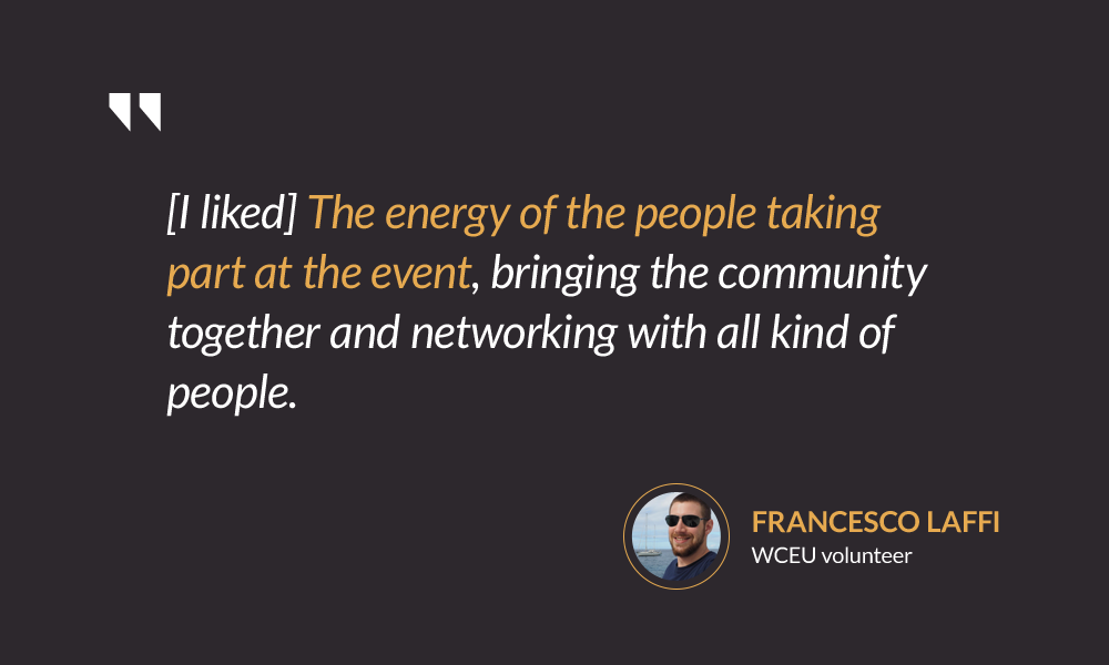 [I liked] The energy of the people taking part at the event, bringing the community together and networking with all kind of people. — Francesco Laffi