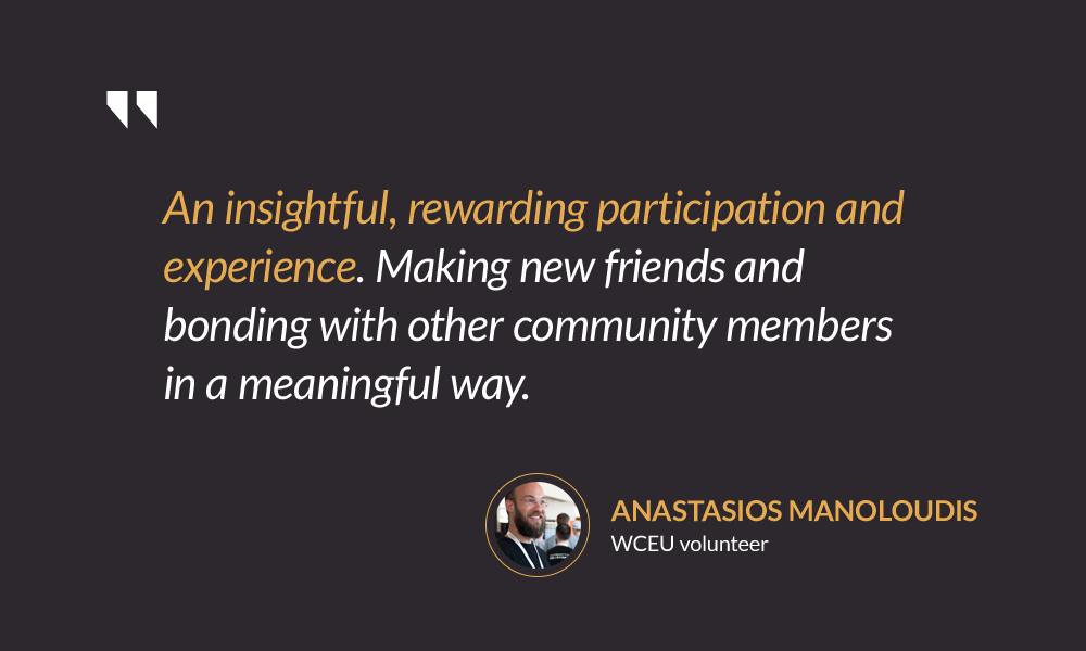 An insightful, rewarding participation and experience. Making new friends and bonding with other community members in a meaningful way. — Anastasios Manoloudis